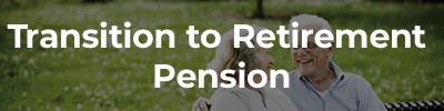 Transition to Retirement Pension